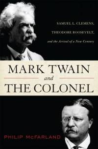 Mark Twain and the Colonel : Samuel L. Clemens  Theodore Roosevelt  and the Arrival of a New Century