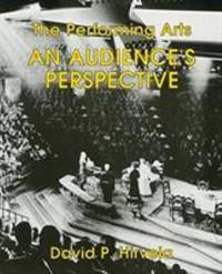 The Performing Arts : An Audience's Perspective by David Hirvela - 1995