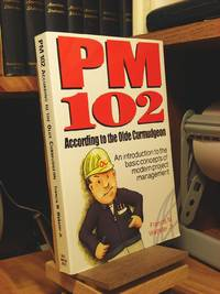 PM 102, According to the Olde Curmudgeon: An Introduction to the Basic Concepts of Modern Project Management