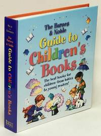 The Barnes and Noble Guide to Children's Books  The best books for  children--from babies to...