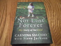 Not Lost Forever: My Story of Survival by  Steve Salcido Carmina; Jackson - Signed First Edition - 2009 - from Eastburn Books and Biblio.com