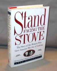 "Stand Facing the Stove: The Story of the Women Who Gave America ""The Joy of Cooking."""