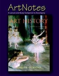 Art Notes A Lecture & Study Companion to Accompany Art History  Volume 2