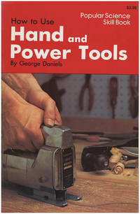 How to Use Hand and Power Tools (Popular Science Skill Book)