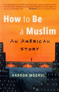 image of How to Be a Muslim: An American Story