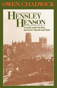Hensley Henson: A Study in the Friction Between Church and State by  Owen Chadwick - Paperback - from World of Books Ltd and Biblio.com