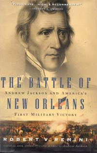 The Battle of New Orleans: Andrew Jackson and America\'s First Military Victory