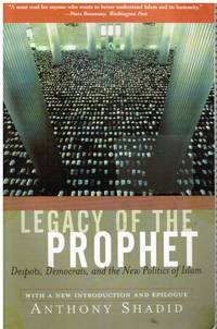 image of Legacy of the Prophet: Despots, Democrats, and the New Politics of Islam