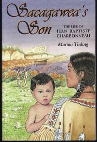 Sacagawea's Son: The Life of Jean Baptiste Charbonneau