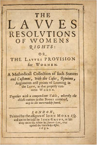 The Lawes Resolutions of Womens Rights: Or, The Lawes Provision for..