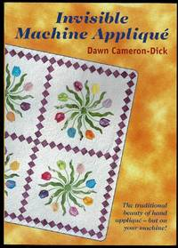 image of Invisible Machine Applique: The Traditional Beauty of Hand Applique - But on Your Machine