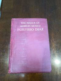 THE MAKER OF MODERN MEXIDO, PORFIRIO DIAZ