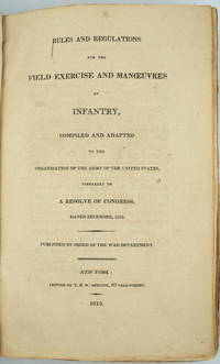 image of Rules and Regulations for the Field Exercise and Manoeuvres of Infantry, Compiled and Adapted to the Organization of the Army of the United States, Agreeably to A Resolve of Congress, dated December 1814