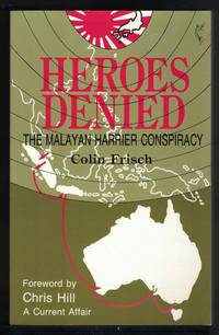 HEROES DENIED The Malayan Harrier Conspiracy