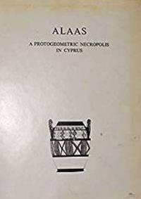 ALAAS - A Protogeometric Necropolis in Cyprus