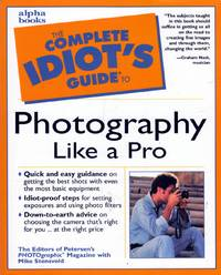 Complete Idiot's Guide to Photography Like a Pro