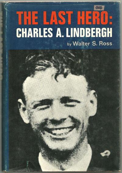 LAST HERO Charles A. Lindbergh, Ross, Walter S.