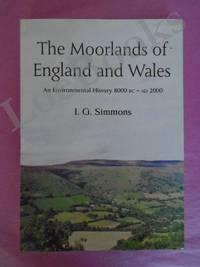 THE MOORLANDS OF ENGLAND AND WALES  An Environmental History, 8000 BC - AD 2000