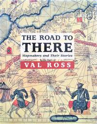 image of The Road to There. Mapmakers and Their Stories