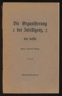 Die Organisierung der Intelligenz. Ein Aufruf. Zweite, erweiterte Auflage. Als Manuskript gedruckt
