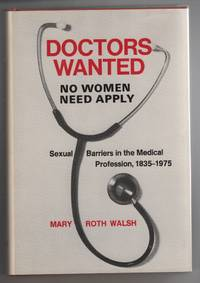 """""""Doctors Wanted - No Woman Need Apply: """" Sexual Barriers in the Medical  Profession, 1835-1975"""