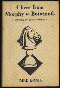 Chess From Morphy to Botwinnik: A Century of Chess Evolution
