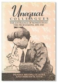 Unequal Colleagues: The Entrance of Women into the Professions, 1890-1940 by  Penina Migdal and Miriam Slater GLAZER - First Edition - [1987] - from Lorne Bair Rare Books and Biblio.com