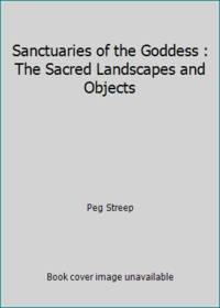 Sanctuaries of the Goddess : The Sacred Landscapes and Objects