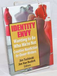 Identity Envy: wanting to be who we\'re not creative nonfiction by queer writers