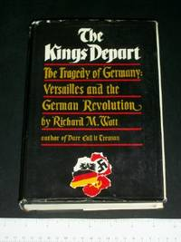 The King's Depart: The Tragedy of Germany--Versailles and the German Revolution
