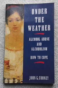 image of Under the Weather: Alcohol Abuse and Alcoholism - How to Cope