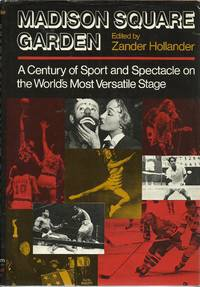 Madison Square Garden - A Century of Sport and Spectacle on the World's Most Versatile Stage
