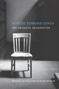 The Dramatic Imagination: Reflections and Speculations on the Art of the Theatre, Reissue...