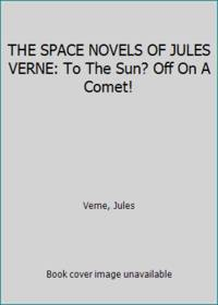 image of THE SPACE NOVELS OF JULES VERNE: To The Sun? Off On A Comet!