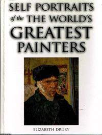 Self Portraits of the World's Greatest Painters by Elizabeth  Drury - First Edition - 1999 - from Ayerego Books (IOBA) (SKU: 45207)