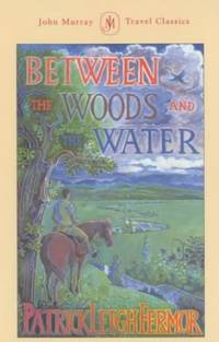 image of Between the Woods and the Water: On Foot to Constantinople from the Hook of Holland: The Middle Danube to the Iron Gates (John Murray Travel Classics)