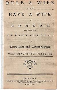 RULE A WIFE AND HAVE A WIFE.  A Comedy as it is Acted at the Theatres-Royal in Drury-Lane and Covent-Garden
