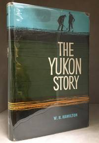 The Yukon Story; A Sourdough's Record of Goldrush Days and Yukon Progress from the Earliest Times to the Present Day.