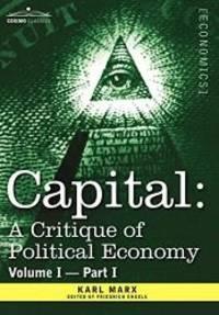 image of Capital: A Critique of Political Economy - Vol. I-Part I: The Process of Capitalist Production