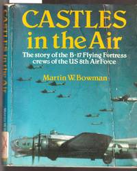 Castles in the Air - The Story of the B17 Flying Fortress Crews of the US 8th Air Force