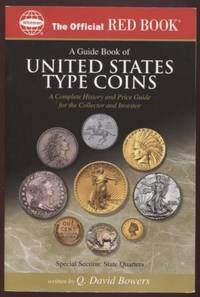 A Guide Book Of United States Type Coins ;  A Complete History And Price  Guide For The Collector And Investor  The Official Red Book   A Complete  History And Price Guide For The Collector And Investor