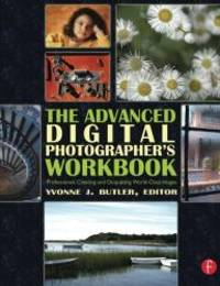 The Advanced Digital Photographer's Workbook: Professionals Creating and Outputting...