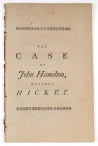 The Case of John Hamilton, Against Joseph Hickey, Attorney, Wherein.