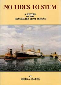 No Tides to Stem - Volume 1 : A History of the Manchester Pilot Service {SIGNED By AUTHOR)
