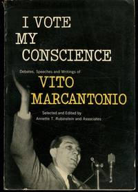 I vote my conscience debates, speeches and writings of Vito Marcantonio, 1935-1950. Edited by...