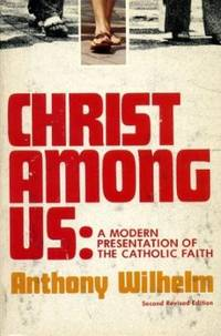 Christ Among Us: a Modern Presentation of the Catholic Faith