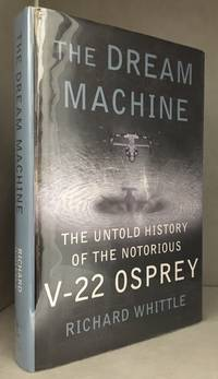 image of The Dream Machine; The Untold History of the Notorious V-22 Osprey