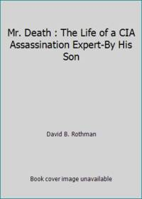 Mr. Death : The Life of a CIA Assassination Expert-By His Son