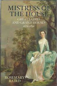 Mistress of the House__Great Ladies and Grand Houses 1670-1830