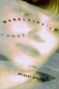Madeleine's Ghost : A Novel of New York, New Orleans and the Next World